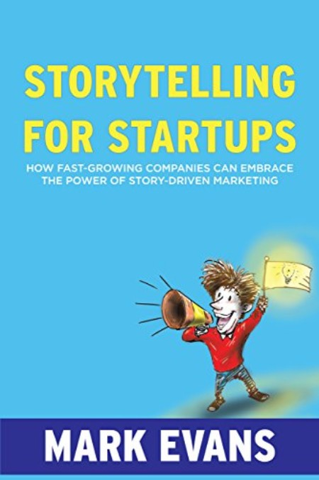 The cover of Marc Evans' book, Storytelling for Startups: How Fast-Growing Companies Can Embrace the Power of Story-Driven Marketing