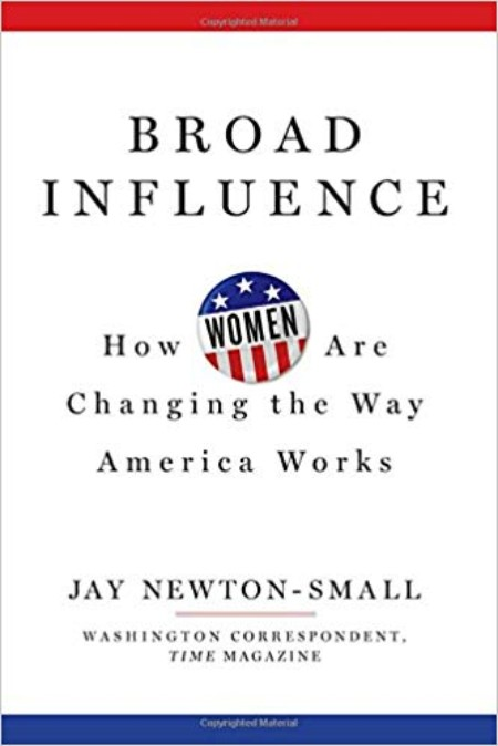 The cover of Broad Influence: How Are Changing the Way America Works by Jay Newton-Small