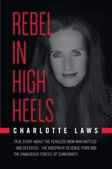 The cover of Rebel in High Heels: True story about the fearless mom who battled-and defeated-the kingpin of revenge porn and the dangerous forces of conformity
