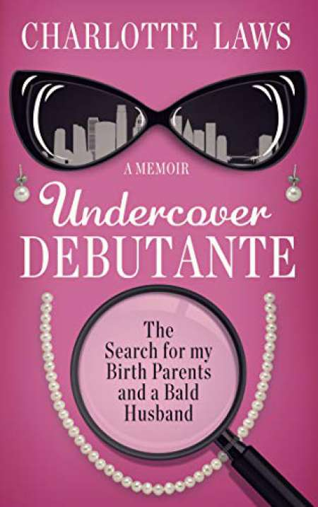The cover of Undercover Debutante: The Search for my Birth Parents and a Bald Husband