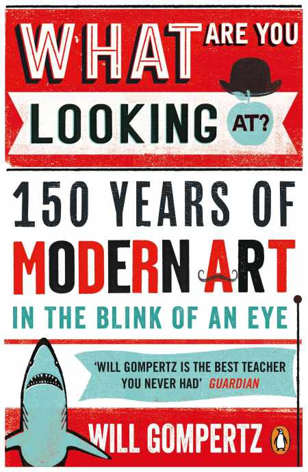 The cover of What Are You Looking At?: 150 Years of Modern Art in the Blink of an Eye