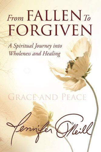 The cover of Jennifer O'Neill's book, From Fall to Forgiven: A Spiritual Journey into Wholeness and Healing
