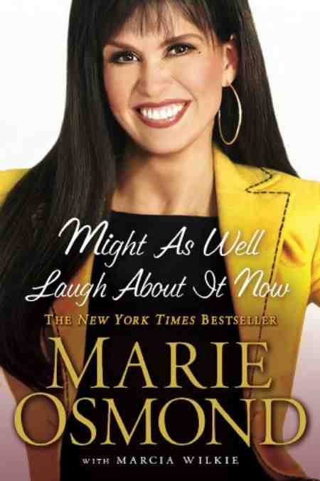 The cover of Marie Osmond's book is Might as Well Laugh About it Now