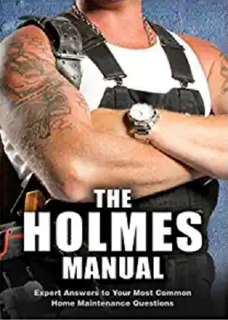 he poster of the book 'The Holmes Manual' by a Canadian businessman, builder, Mike Holmes.